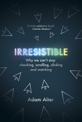 Irresistible: The Rise of Addictive Technology and the