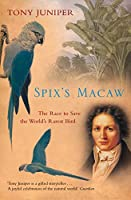 Spix's Macaw: The Race to Save the World's Rarest Bird (Text Only): The Race to Save the World's Rarest Bird