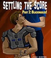 Blackmailed! (Settling the Score #2)