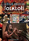 African American Folklore: An Encyclopedia for Students: An Encyclopedia for Students