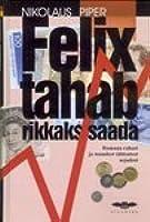 Felix tahab rikkaks saada : romaan rahast ja muudest tähtsatest asjadest