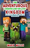 The Adventurous Creeper and the Lost Kingdom (Book 4): The Legend of Charlie the Creeper King (An Unofficial Minecraft Book for Kids Age 6-12) (Diary of An Adventurous Creeper)