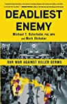 Book cover for Deadliest Enemy: Our War Against Killer Germs