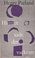 Hamlet sade det vackrare: Samlade dikter