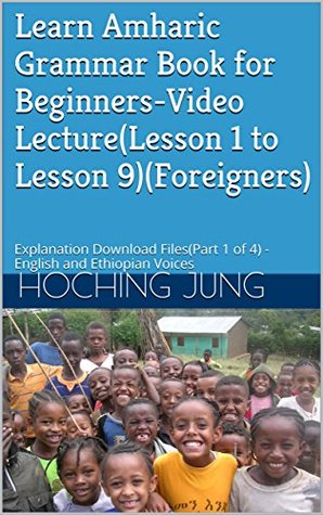 Learn Amharic Grammar Book for Beginners-Video Lecture(Lesson 1 to Lesson 9)(Foreigners): Explanation Download Files(Part 1 of 4) - English and Ethiopian Voices