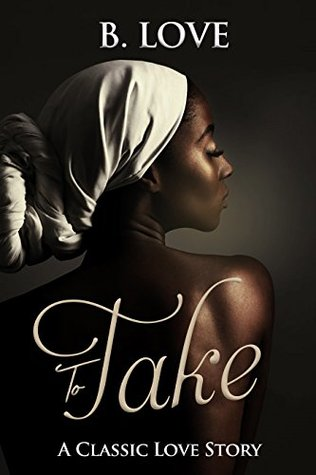 To Take by B. Love