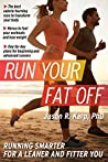 Run Your Fat Off: : Running Smarter for a Leaner and Fitter You