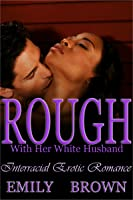 Rough With Her White Husband by Emily C  Brown
