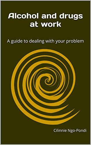 Alcohol and drugs at work: A guide to dealing with your problem  by  Cilinnie Ngo-Pondi