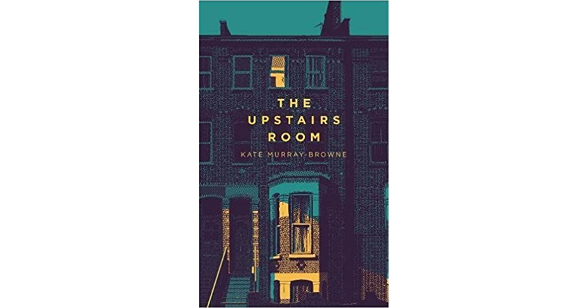The Upstairs Room By Kate Murray Browne