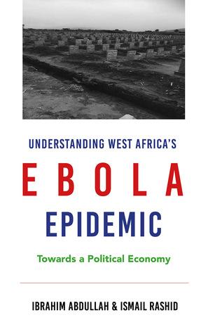 Understanding West Africa's Ebola Epidemic: Towards a Political Economy