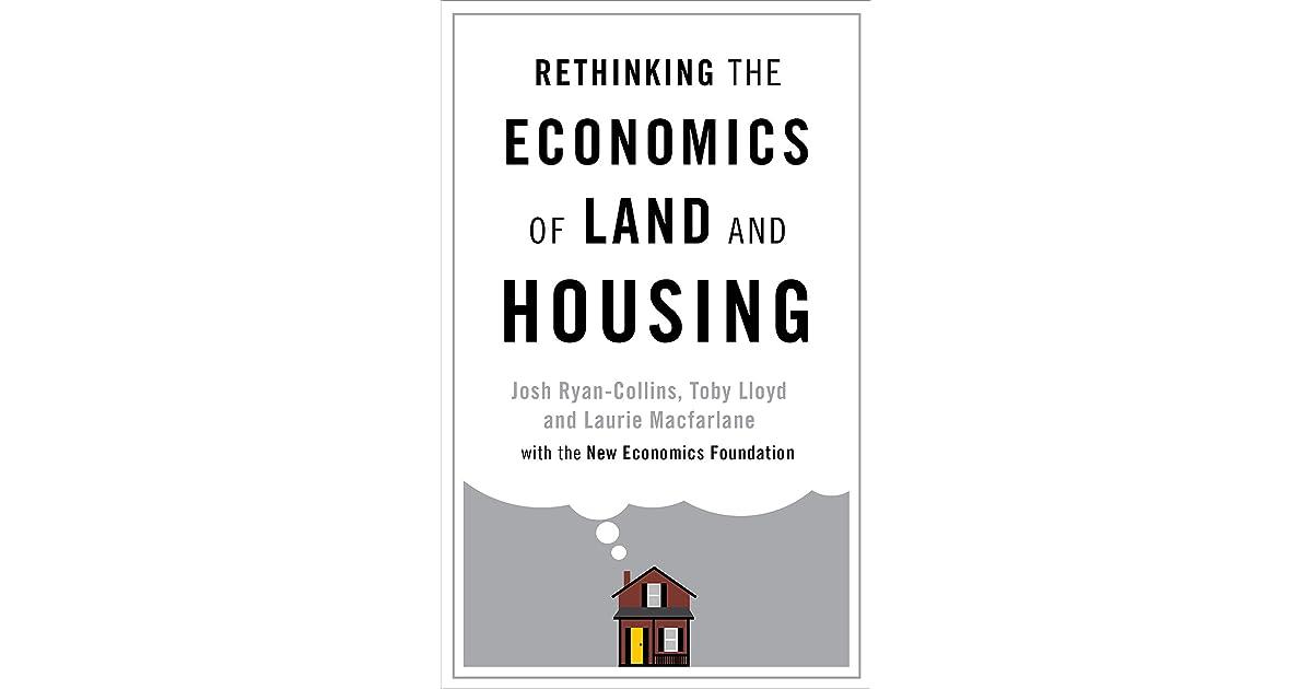 Rethinking the Economics of Land and Housing by Josh Ryan