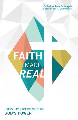 Faith Made Real: Everyday Experiances of God's Power