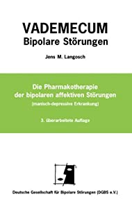 Vademecum Bipolare Störungen: Die Pharmakotherapie der bipolaren affektiven Störungen