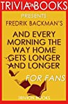 And Every Morning the Way Home Gets Longer and Longer: A Novella By Fredrik Backman (Trivia-On-Books)