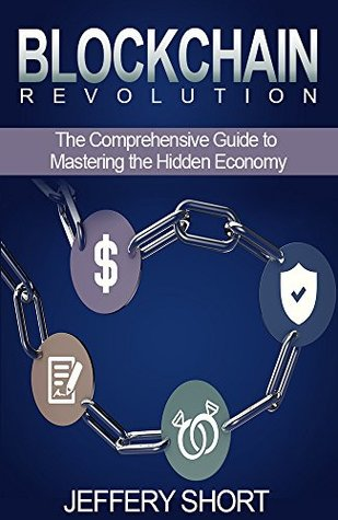 Blockchain Revolution: The Comprehensive Guide to Master The Hidden Economy