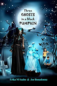 Three Ghosts in a Black Pumpkin (Creepy Hollow Adventures, #1)
