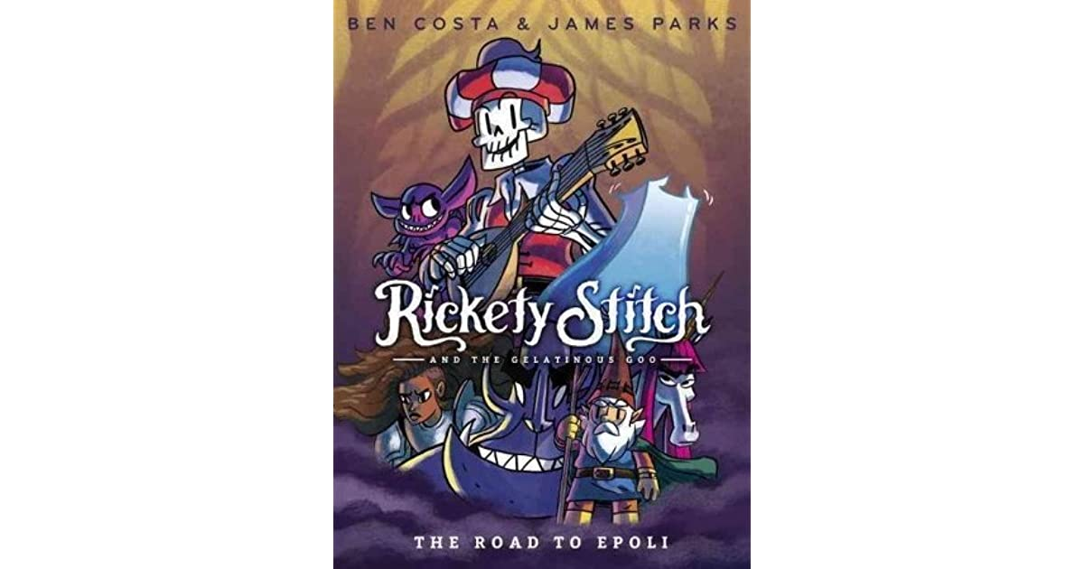 Rickety Stitch and the Gelatinous Goo: The Road to Epoli by Ben Costa