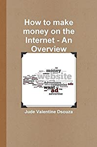 How to Make Money on the Internet - An Overview: Internet Income Strategies