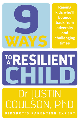 9 Ways to a Resilient Child by Justin Coulson