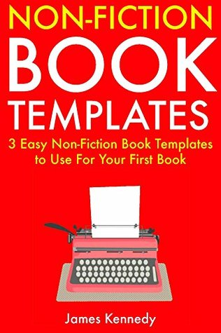 Non-Fiction Book Templates: 3 Easy Non-Fiction Book Templates to Use For Your First Book