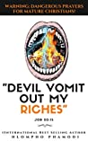 """DEVIL VOMIT OUT MY RICHES"": WARNING: DANGEROUS PRAYERS FOR MATURE CHRISTIANS!"