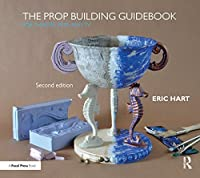 The Prop Building Guidebook: For Theatre, Film, and TV