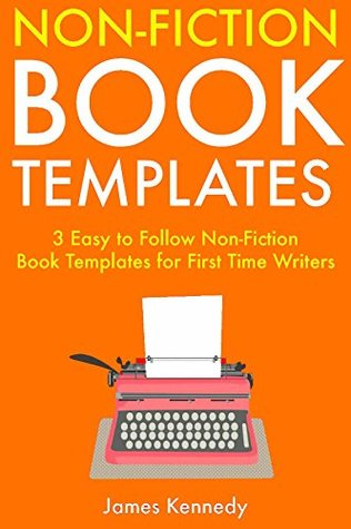 Non-Fiction Book Templates: 3 Easy to Follow Non-Fiction Book Templates for First Time Writers