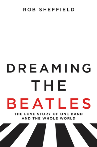 Dreaming the Beatles by Rob Sheffield