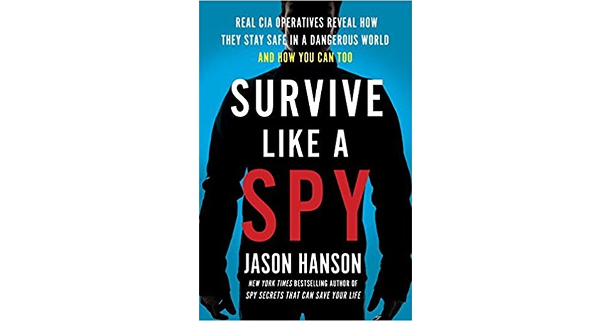 Survive Like a Spy: Real CIA Operatives Reveal How They Stay