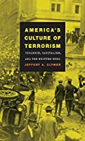 America's Culture of Terrorism: Violence, Capitalism, and the Written Word (Cultural Studies of the United States)
