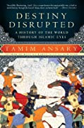 Destiny Disrupted: A History of the World Through Islamic Eyes