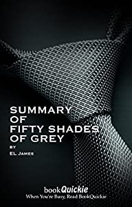 Summary: Fifty Shades of Grey by E L James - Read the Entire Book In 5 Minutes! (With Bonus Sections) (BookQuickie 1)