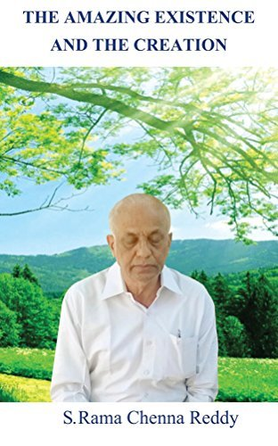 The Amazing Existence and the Creation  by  S.Rama Chenna Reddy