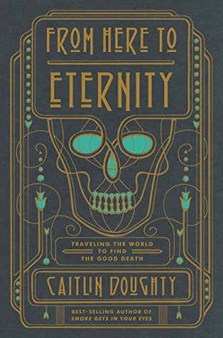 From Here to Eternity by Caitlin Doughty