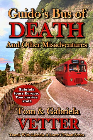 Guido's Bus of DEATH and Other Misadventures (Travels With Gabriela: A Lover's Tribute, #1)