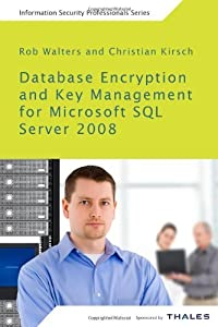 Database Encryption and Key Management for Microsoft SQL Server 2008: Understanding cell-level encryption and Transparent Data Encryption in Microsoft ... modules