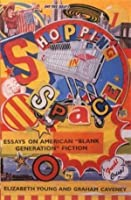 Shopping in Space: Essays on American 'Blank Generation' Fiction