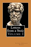 Letters from a Stoic : Volume I