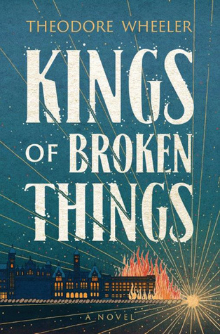 Kings of Broken Things by Theodore Wheeler