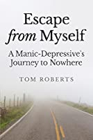 Escape from Myself: A Manic-Depressive's Journey to Nowhere