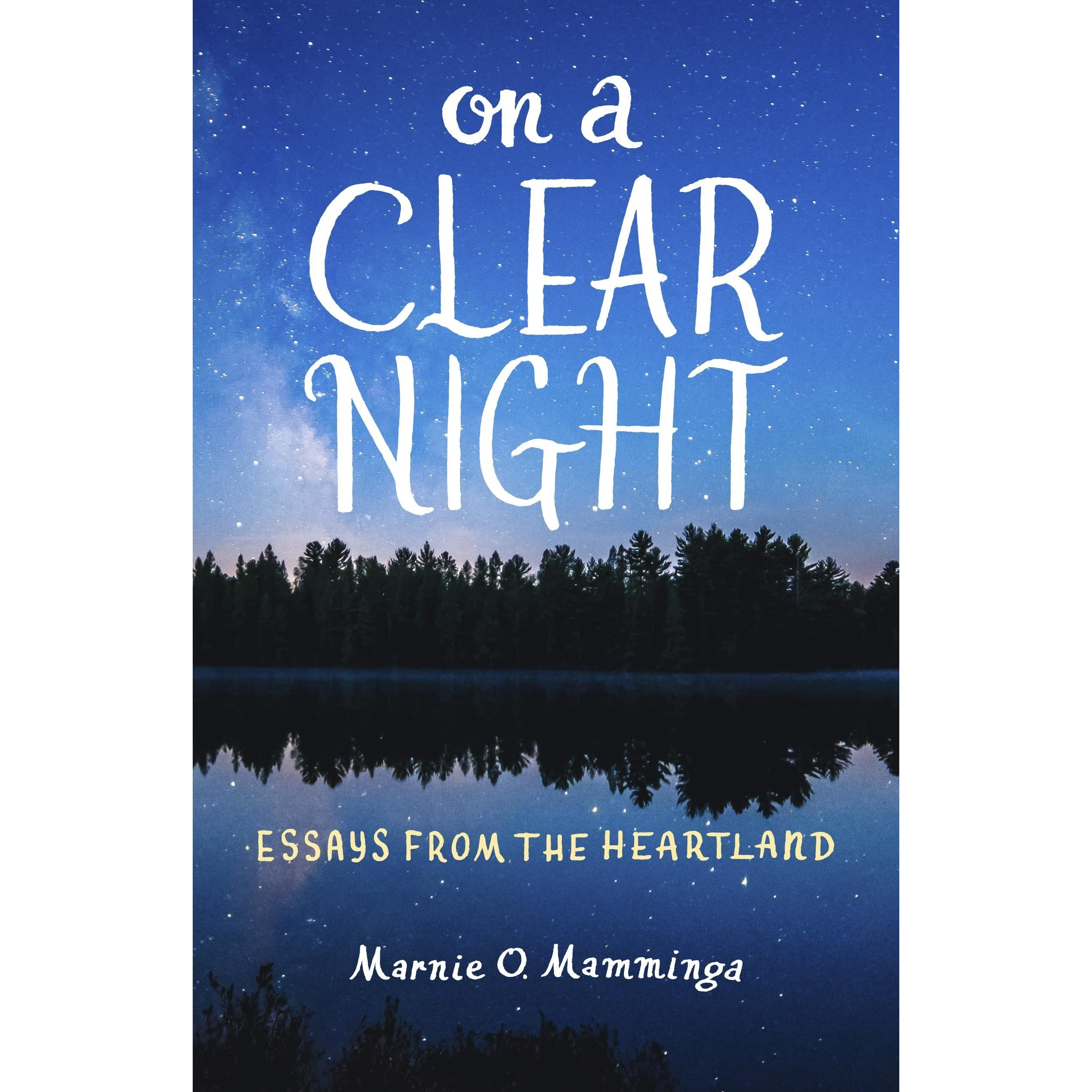 on a clear night essays from the heartland by marnie o mamminga