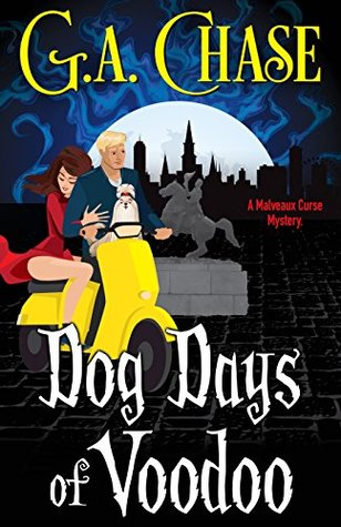 Dog Days of Voodoo (A Malveaux Curse Mystery #1) by G A  Chase