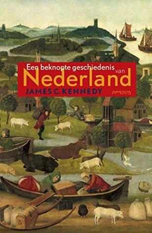 Beknopte geschiedenis van Nederland by James C. Kennedy