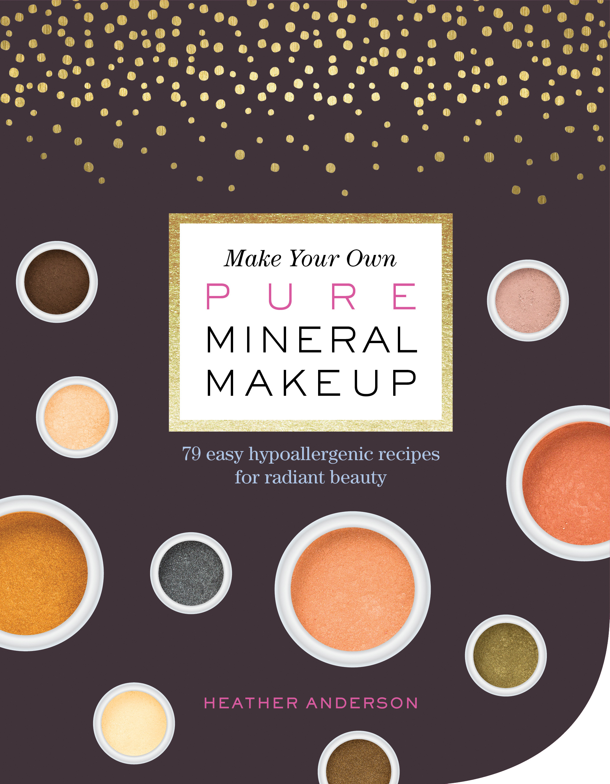 Make-Your-Own-Pure-Mineral-Makeup-79-Easy-Hypoallergenic-Recipes-for-Radiant-Beauty