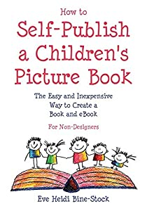 How to Self-Publish a Children's Picture Book: A Step-By-Step Guide to Creating a Professional-Quality Printed Book: For Writers Who Are Not Graphic Designers
