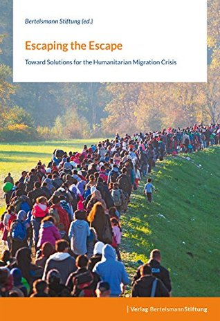 Escaping the Escape: Toward Solutions for the Humanitarian Migration Crisis (Rutgers University Press)