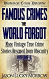 Famous Crimes the World Forgot Vol II: More Vintage True Crimes Rescued from Obscurity