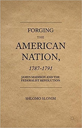 Forging the American Nation, 1787-1791 James Madison and the Federalist Revolution