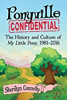 Ponyville Confidential: The History and Culture of My Little Pony, 1981–2016
